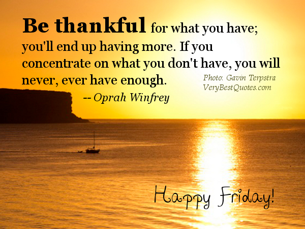Happy Friday thankful for what you have