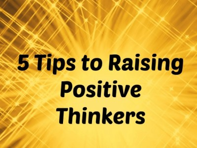 5 Tips to Raising Positive Thinkers