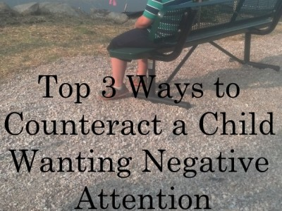Top 3 Ways to Counteract a Child Wanting Negative Attention