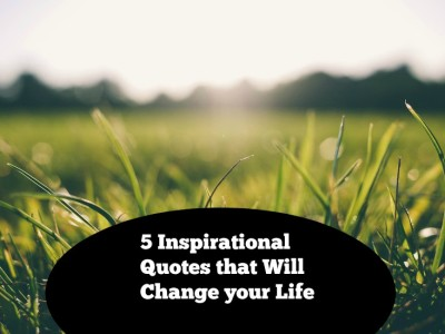 {Positive Lifestyle} 5 Inspirational Quotes that Will Change your Life