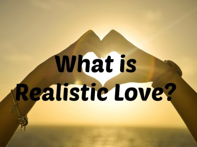 What is Realistic Love? What is a Positive Relationship?
