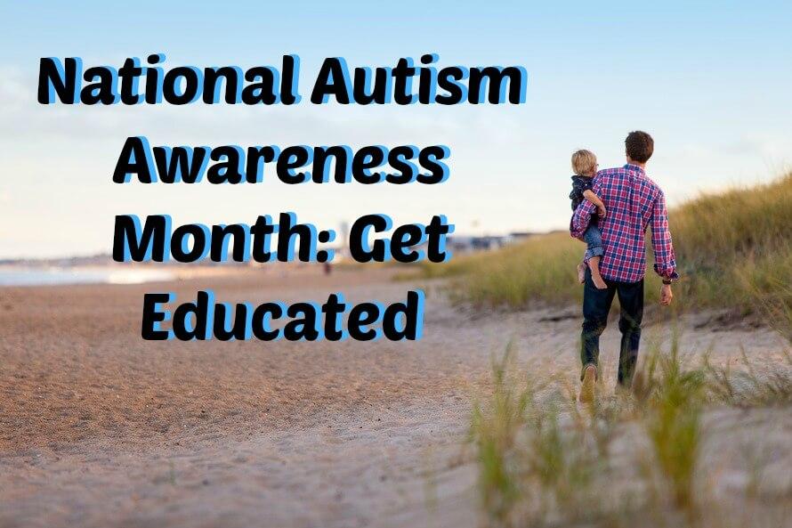 National Autism Awareness Month: Get Educated