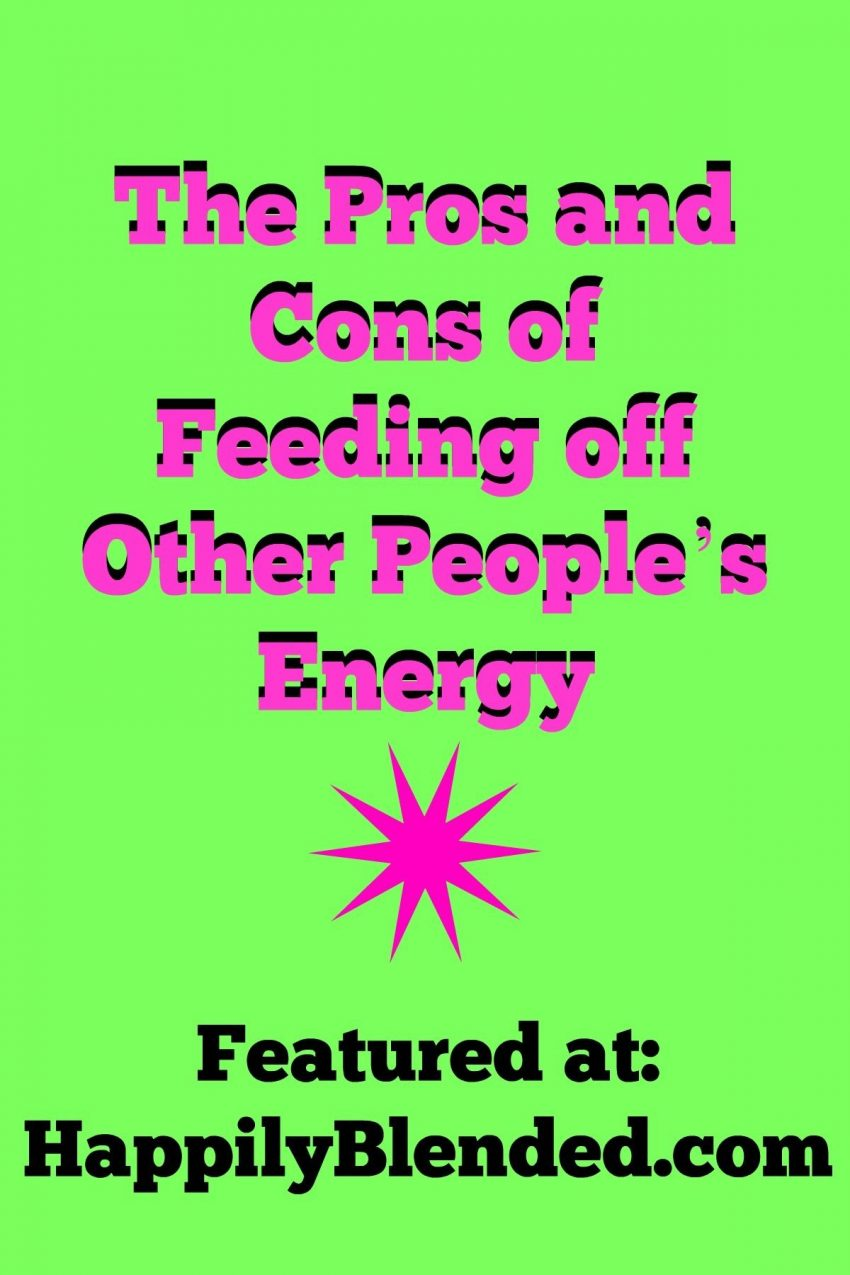 The Pros and Cons of Feeding off Other People's Energy