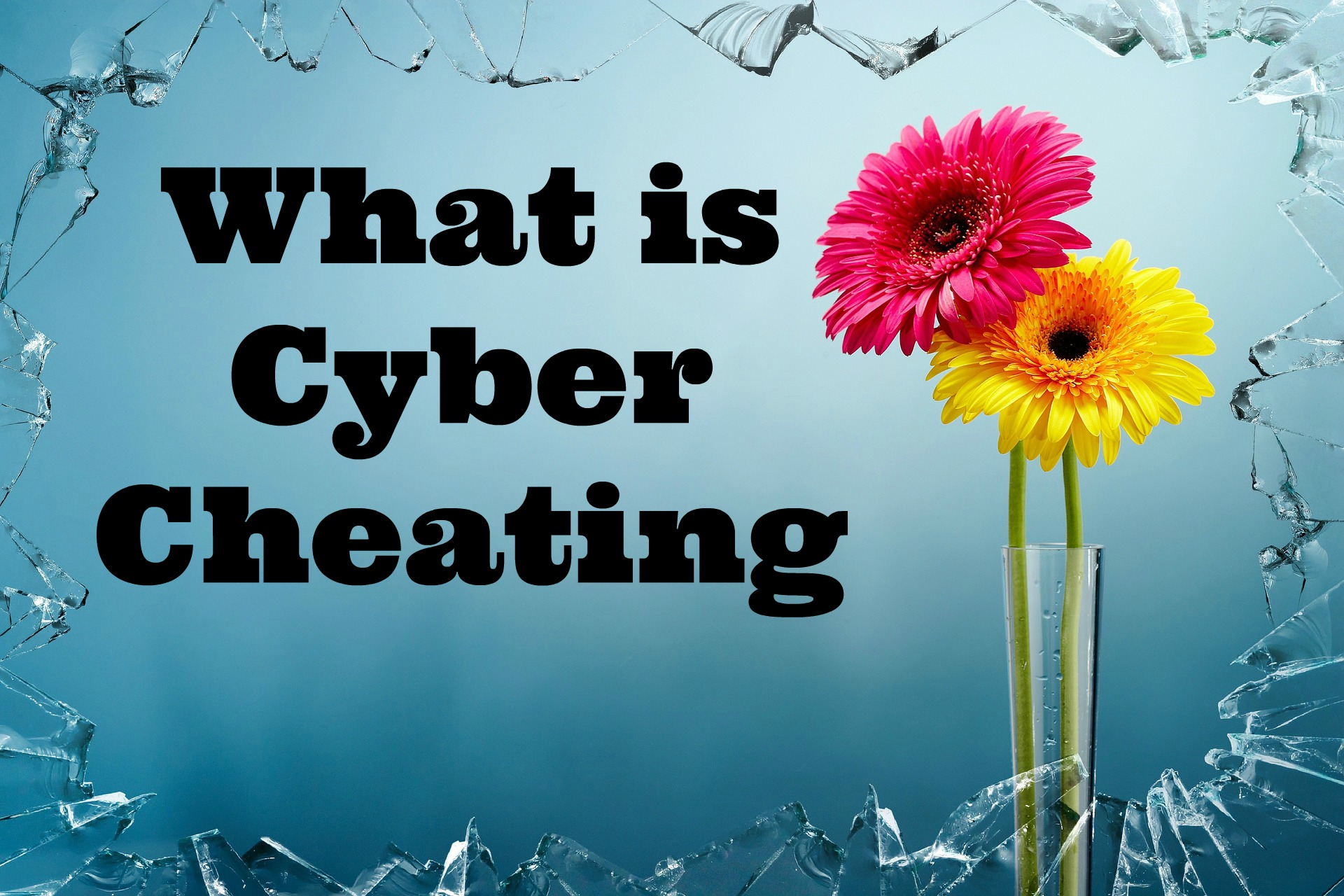 What is Cyber Cheating? – A Gruesome Act Which Spoils Your Family Relations